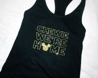 Chewie We're Home Racerback Shirt | Star Wars Shirt | Han Solo | Chewbacca | Star Wars Racerback | Disney Shirt | The Force Awakens
