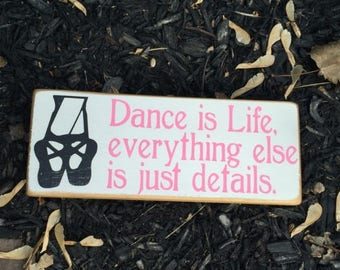 Dance is life everything else is just details, Dancer Sign, Dance Teacher Sign, Dance Studio Decor, Dancer Gift, Dance sign, Dance Quote