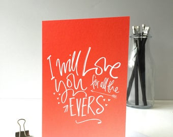 I will love you for all the Evers - Valentines or Love Card