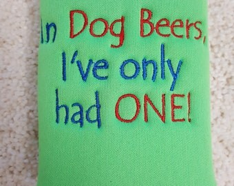 Beer Bottle Cozie or Beer Can Cozie - In Dog Beers I've only had One