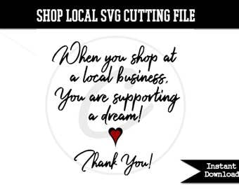 When You Shop At A Local Business You Are Supporting A Dream Cutting File SVG - Transparent PNG - Commercial Use - Store Window Decal Sign