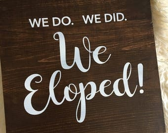 We do. We did. We eloped. Wood sign. Elope, elopement and celebrate. Wedding Engagement eloping decor rustic farmhouse