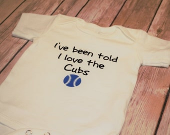 I've been told I love the Cubs Bodysuit - high school, little league (New baby, Baby Shower, Photo prop, baseball, football, basketball)