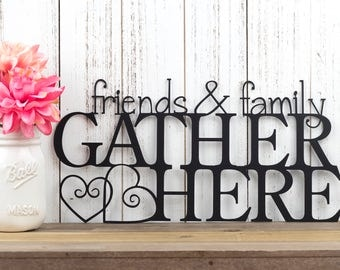 """Friends and Family Gather Here Metal Sign 