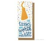 Graduation Card - Grad Card - Tassel was worth the Hassle - Grad Money Card - Graduation Gift - Class of 2017 - Hennel Paper Co. - GR11