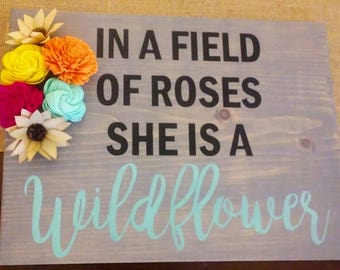 In a Field of Roses she is a Wildflower, Sola Wood Flowers, Rustic sign 15x11
