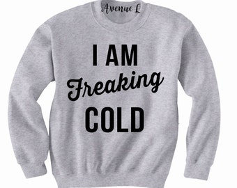 I am Freaking Cold Sweatshirt - Freaking Cold Sweatshirt - I'm Freaking Cold Sweatshirt