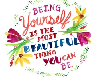 Being Yourself -- Floral -- Watercolor Print with hand lettering