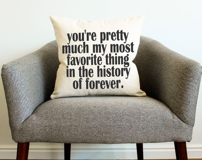 You're Pretty Much My Favorite Pillow - Home Decor, Pillow Cover, Gift for Her, Gift for Him, Grad Gift, Cushion Cover