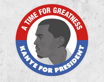 Kanye for President Sticker! Perfect for Laptops and Cars! a time for greatness, kanye 2020 yeezus Meme, JFK inspired design, Trump,