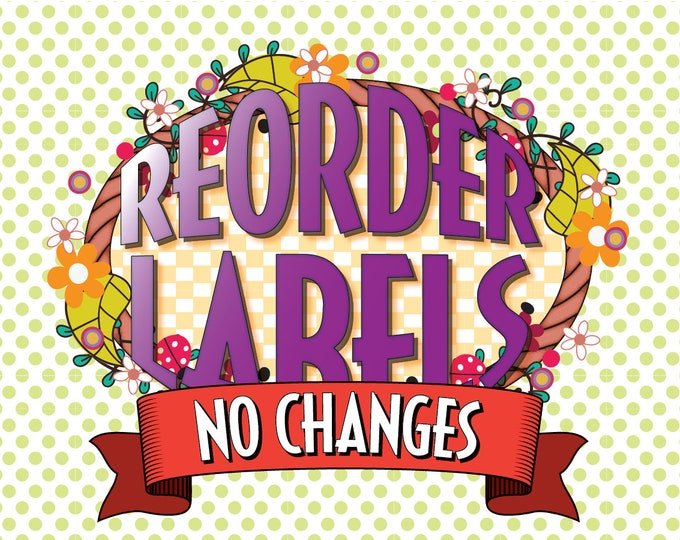 Re-Order Labels -- With NO Changes to Existing Designs -- Size, Dimensions, Artwork or Text