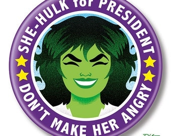 "She-Hulk for President, 2.25"" inch Button, Pin, Pinback, Badge"
