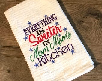 Everything is sweeter in Mom Mom's kitchen OR What happens at Mom Mom's stays at Mom Mom's, kitchen dish towel