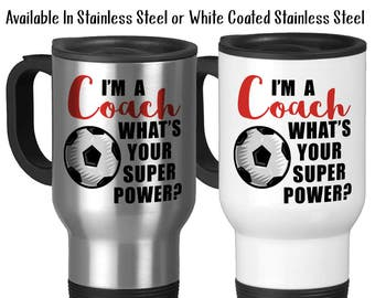 Travel Mug, I'm A Soccer Coach What's Your Super Power, Soccer Coach Gift, Coaching Coach's Mug Gifts For Coach, Stainless Steel 14 oz, Gift