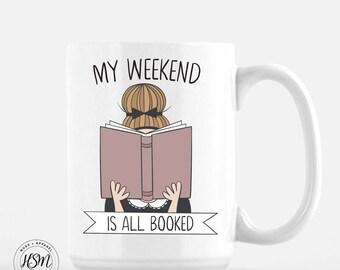 My Weekend Is All Booked, 15 oz Coffee Mug, Ceramic Mug, Book lover Quote Mug, unique coffee mug gift, coffee