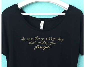 Do One Thing Every Day That Makes You Stronger Tee - women's