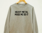 Heavy Metal Made Me Do It Shirt Funny Shirt Quote Tumblr Graphic Tshirt Women Sweater Men Sweater Unisex Sweater Long Sleeve Sweater Shirt
