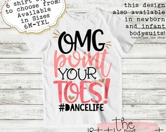 Baby Girl - Shirt - T-Shirt - Dancer - Dance - Ballerina - Little Girl - Ballet - Dance Shirt - Tiny Dancer - OMG Point Your Toes #Dancelife
