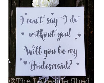 I can't Say I do Without You. Will You Be My Bridesmaid? Extra Large Wedding Keepsake Memory Box Wedding Planning