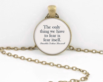 The only thing we have to fear is fear itself FDR Roosevelt history patriotic Jewelry, Pendant Necklace