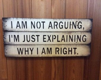 Office Sign. I am not arguing I'm just explaining why I'm right. Pallet sign. Rustic