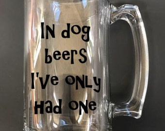 In dog beers I've only had one beer mug, gifts for men, beer lovers gifts, sarcastic funny beer mugs