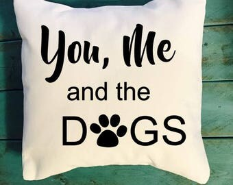 You, Me and the DOGS throw pillow, Dog Lover pillows, Dog decor