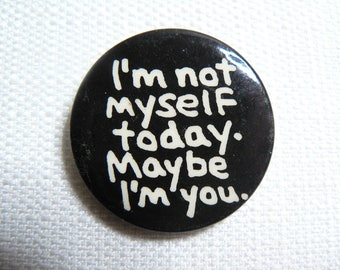 Vintage 80s I'm not myself.  Maybe I'm you. - Novelty Pin / Button / Badge