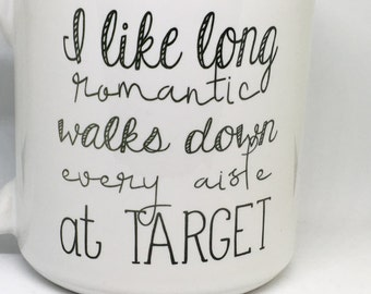 I like long romantic walks down every aisle at target mug, target mug, ooops, scratch and dent