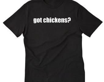 Chicken Shirt - Got Chickens? T-shirt Funny Chicken Lady Tee Shirt