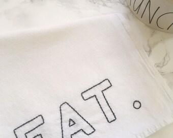 Eat towel ~ EAT tea towel ~ embroidered towel ~ kitchen towel ~ hand embroidered tea towel ~ dish towel ~ tea towel ~ flour sack towel ~