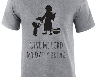 Give Me Lord My Daily Bread Religious Slogan Christian Men T-shirt - GimeLrdbred-Mss