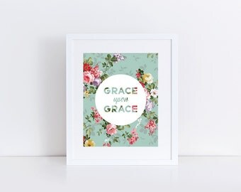 Grace Upon Grace Printable // Digital Download // Floral Typography Print