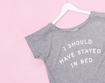 Funny Shirts For Her - Womens Slogan Tee - Womens Graphic Tee - Funny Slogan Shirt - Should Have Stayed In Bed T-Shirt - Alphabet Bags