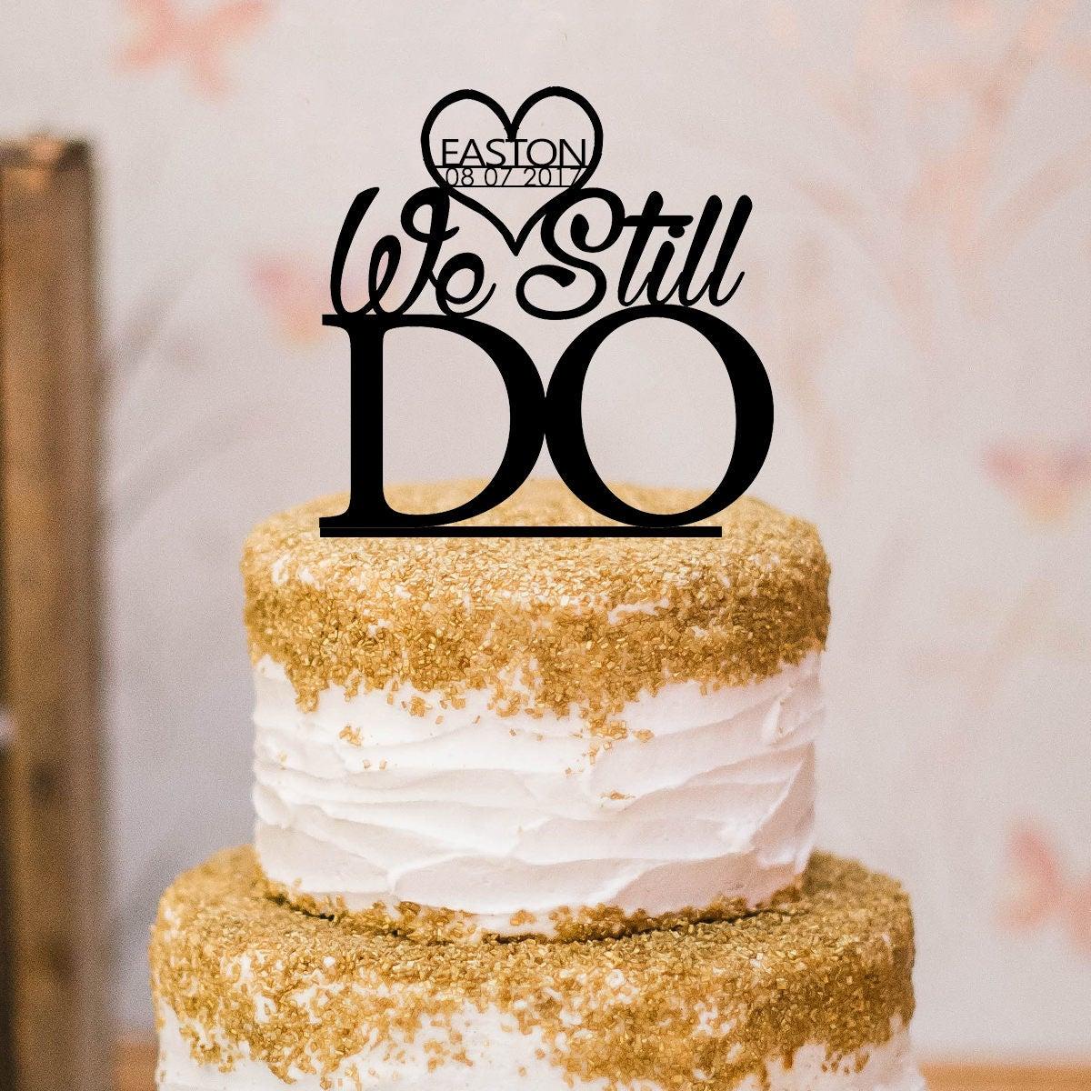 We Still Do Cake Topper Custom Last Name And Date Custom