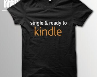 Single And Ready To Kindle t-shirt tee // literary t-shirts / literary gifts / book lover gift / gifts for readers / Amazon Kindle