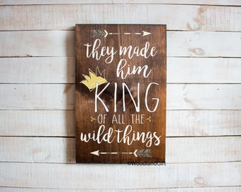 They Made Him King of all the Wild Things   Wood Sign   Wild Things Wood Sign   Baby Boy Nursery Decor   They Made Him King Wood Sign