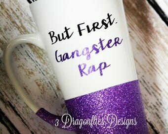 But First Gangster Rap, Funny Coffee Cup, Glitter Mug, Sparkle Tea Mug, Gifts for Mom, Glitter Cup, funny birthday gift