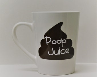Poop juice, funny coffee mug, coffee mug, unique coffee mugs, gift for him, funny mug, mugs, mugs with sayings, gift for best friend, mug