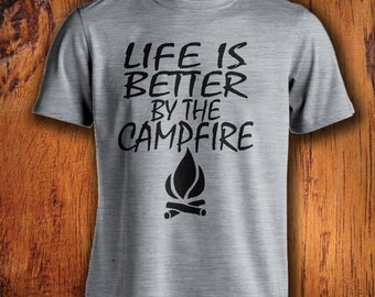 Men's Campfire Tshirt, life is better by the campfire, outdoor shirt, adventure shirt, camping shirt, shirt for camping, christmas gift