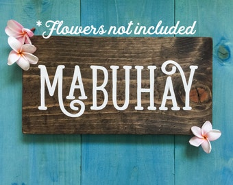 Mabuhay -  Wood Sign - With No Flowers - Wooden Sign - Sign of Hospitality  -  Filipino Decor - Wall Decor - Philippines - Hello - Tagalog
