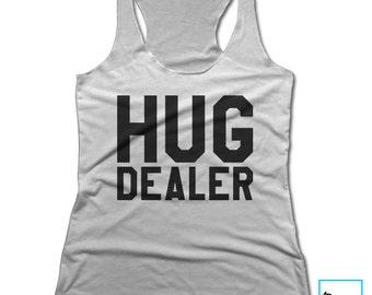 Hug Dealer | Hugs | Funny Tshirts | Funny Tee | Graphic Tee Women | Cool Shirt | Birthday Gift | Graphic Tee | Racerback Tank