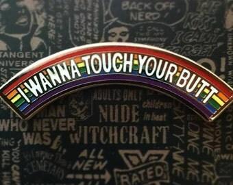 I Wanna Touch Your Butt LGBT Pride Pin By Brian Ewing Rainbow PIn Lesbian Pin Gay Pin Enamel Pin Rainbow Lesbian Girlfriend  Lesbian Gift