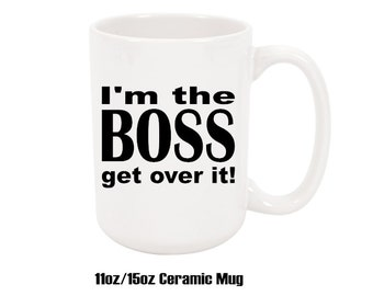 I'm the Boss get over it!