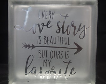 Etched Deco Block 'Every Love Story is Beautiful but Ours is my Favorite'