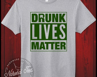 Drunk Lives Matter Irish Shirt Funny St Patricks Day T-Shirt Beer Drunk St Pattys Day