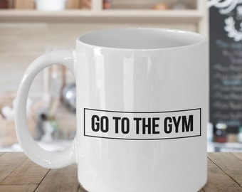 Funny Exercise Gifts - Exercise Mug - Go to the Gym Coffee Mug Ceramic Tea Cup