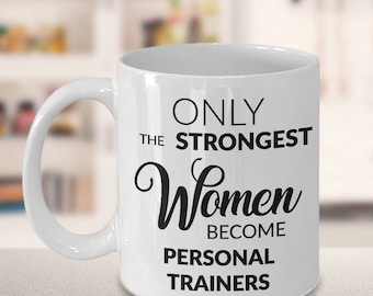 Personal Trainer Gifts for Women - Only the Strongest Women Become Personal Trainers Coffee Mug Gift