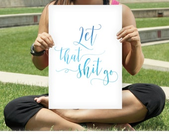 Let That Shit Go Sign - Meditation Yoga Room Zen Decor - Blue Watercolor Script Wall Art - INSTANT DOWNLOAD Digital Art - PRINTABLE