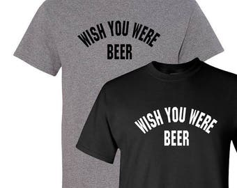 Wish You Were Beer T-Shirt, Always Sunny In Philadelphia Party Paddy's Pub Bar Drinking Alcohol Irish Choose Color Trendy Pop Culture TV